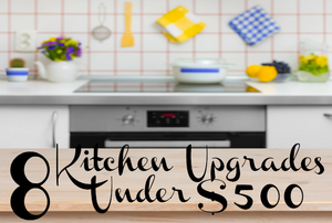 "A background of a kitchen with the phrase ""8 Kitchen Upgrades Under $500."""