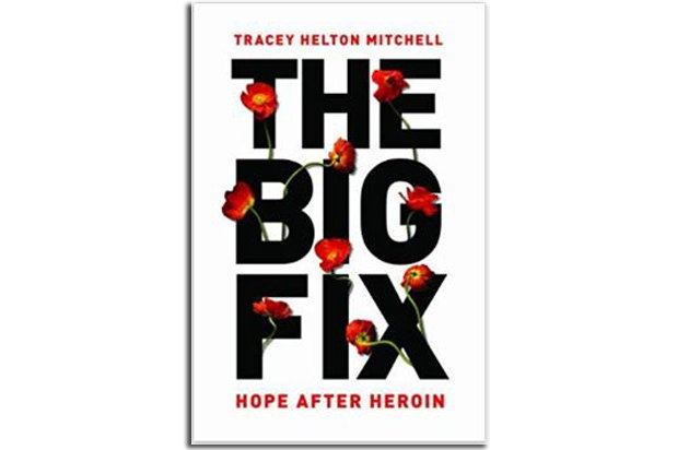 The Big Fix: Hope After Heroin by Tracey Helton Mitchell